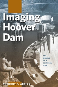 Imaging Hoover Dam : The Making of a Cultural Icon