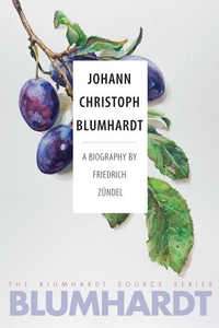 Johann Christoph Blumhardt: A Biography