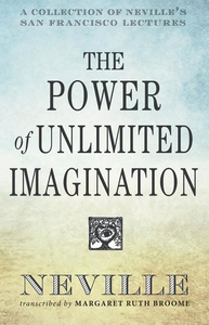 Power of Unlimited Imagination: A Collection of Neville's San Francisco Lectures