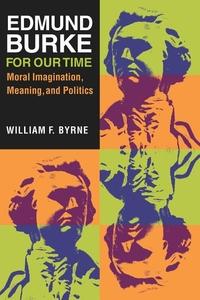 Edmund Burke for Our Time:Moral Imagination, Meaning, and Politics