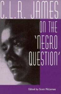 C. L. R. James and the Negro Question