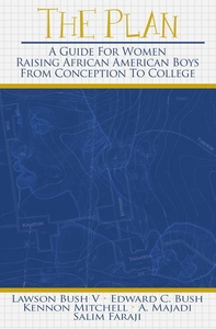 The Plan:A Guide for Women Raising African American Boys from Conception to College