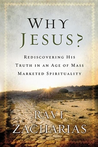 Why Jesus?:Rediscovering His Truth in an Age of Mass Marketed Spirituality