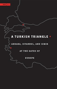 A Turkish Triangle:Ankara, Istanbul, and Izmir at the Gates of Europe