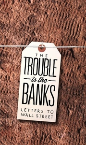 The Trouble Is the Banks:Letters to Wall Street