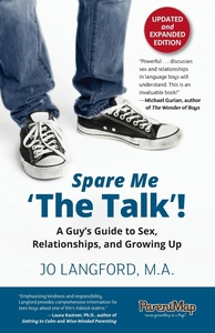 Spare Me 'The Talk'! A Guy's Guide to Sex, Relationships, and Growing Up, Updated and Expanded Edition
