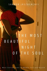 The Most Beautiful Night of the Soul: More Stories from the Middle East and Beyond