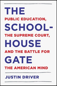 Schoolhouse Gate : Public Education, the Supreme Court, and the Battle for the American Mind