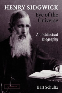 Henry Sidgwick: Eye of the Universe : An Intellectual Biography