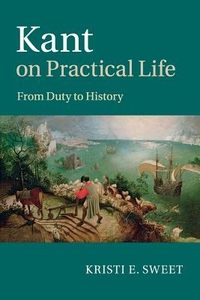 Kant on Practical Life : From Duty to History