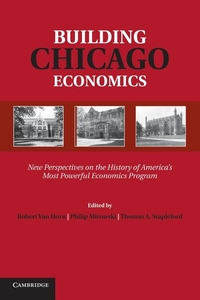 Building Chicago Economics:New Perspectives on the History of America's Most Powerful Economics Program