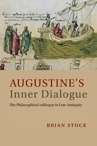 Augustine's Inner Dialogue : The Philosophical Soliloquy in Late Antiquity