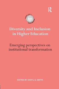 Diversity and Inclusion in Higher Education : Emerging Perspectives on Institutional Transformation
