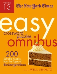 The New York Times Easy Crossword Puzzles Omnibus Volume 13: 200 Solvable Puzzles from the Pages of The New York Times