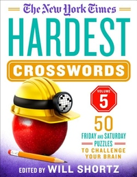 The New York Times Hardest Crosswords Volume 5: 50 Friday and Saturday Puzzles to Challenge Your Brain