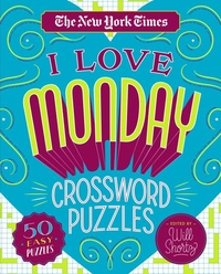 The New York Times I Love Monday Crossword Puzzles: 50 Easy Puzzles