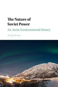Nature of Soviet Power : An Arctic Environmental History
