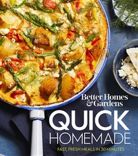 Better Homes and Gardens Quick Homemade: Fast, Fresh Meals in 30 Minutes