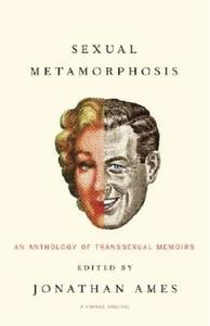 Sexual Metamorphosis:An Anthology of Transsexual Memoirs