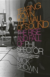 Tearing down the Wall of Sound:The Rise and Fall of Phil Spector
