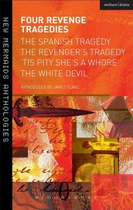Four Revenge Tragedies:The Spanish Tragedy, the Revenger's Tragedy, 'Tis Pity She's a Whore and the White Devil