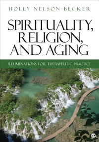 Spirituality, Religion, and Aging : Illuminations for Therapeutic Practice