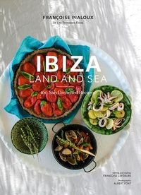 Ibiza, Land and Sea: 100 Sun-Drenched Recipes