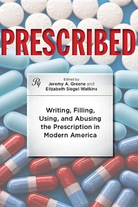 Prescribed:Writing, Filling, Using, and Abusing the Prescription in Modern America
