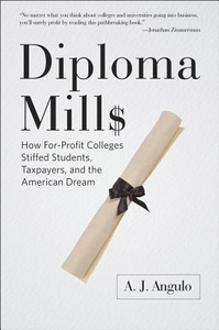 Diploma Mills : How For-Profit Colleges Stiffed Students, Taxpayers, and the American Dream
