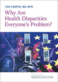 Why Are Health Disparities Everyone's Problem?
