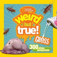 Weird but True Gross: 300 Slimy, Sticky, and Smelly Facts