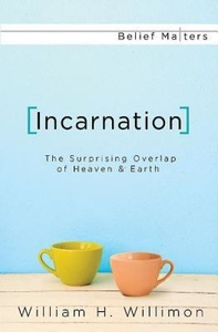 Incarnation:The Surprising Overlap of Heaven and Earth