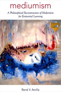Mediumism:A Philosophical Reconstruction of Modernism for Existential Learning