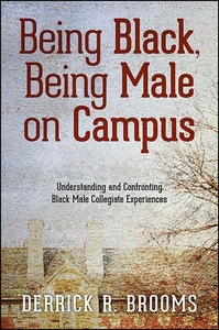 Being Black, Being Male on Campus : Understanding and Confronting Black Male Collegiate Experiences