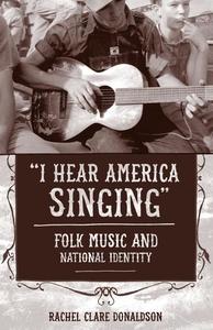 I Hear America Singing : Folk Music and National Identity