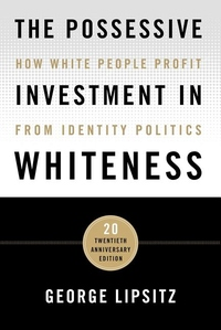 Possessive Investment in Whiteness : How White People Profit from Identity Politics - Twentieth Anniversary Edition