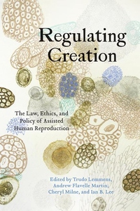 Regulating Creation : The Law, Ethics, and Policy of Assisted Human Reproduction