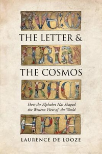 Letter and the Cosmos : How the Alphabet Has Shaped the Western View of the World