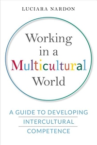 Working in a Multicultural World : A Guide to Developing Intercultural Competence