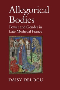 Allegorical Bodies : Power and Gender in Late Medieval France