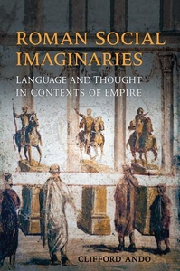 Roman Social Imaginaries : Language and Thought in the Context of Empire