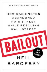 Bailout:How Washington Abandoned Main Street While Rescuing Wall Street