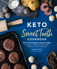 Keto Sweet Tooth Cookbook: 80 Low-carb Ketogenic Dessert Recipes for Cakes, Cookies, Fat Bombs, Shakes, Ice