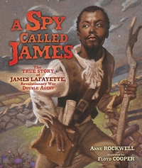 Spy Called James : The True Story of James Lafayette, Revolutionary War Double Agent