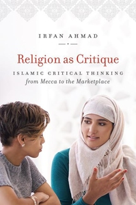 Religion As Critique : Islamic Critical Thinking from Mecca to the Marketplace