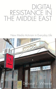 Digital Resistance in the Middle East : New Media Activism in Everyday Life