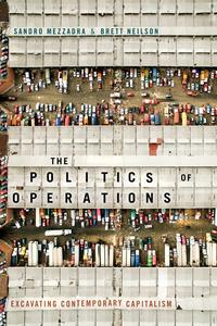 Politics of Operations : Excavating Contemporary Capitalism