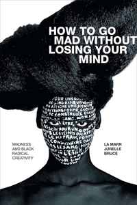 How to Go Mad without Losing Your Mind
