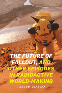 Future of Fallout, and Other Episodes in Radioactive World-Making
