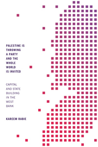 Palestine Is Throwing a Party and the Whole World Is Invited: Capital and State Building in the West Bank